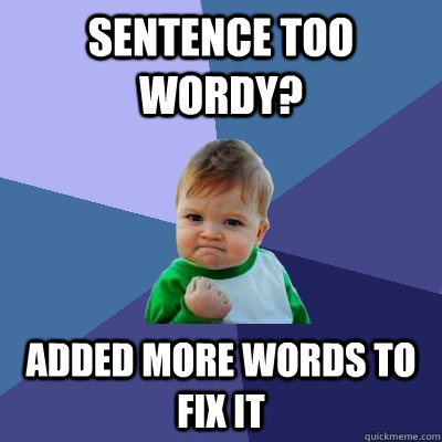 sentence too wordy added more words to fix it - Success Kid