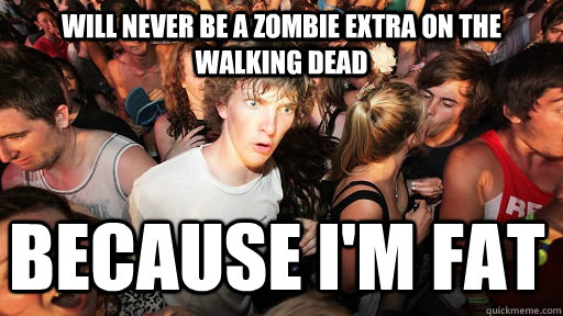 will never be a zombie extra on the walking dead because im - Sudden Clarity Clarence