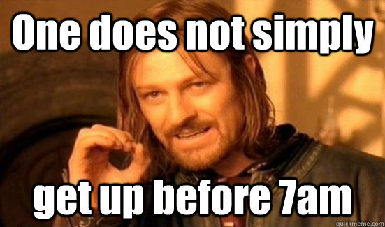 one does not simply get up before 7am - Boromir UQAM