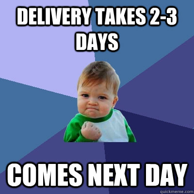 delivery takes 23 days comes next day  - Success Kid