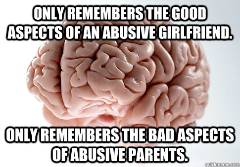only remembers the good aspects of an abusive girlfriend on - Scumbag Brain