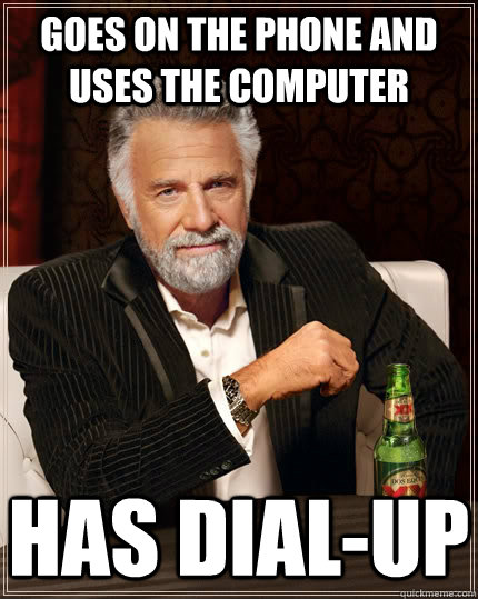 goes on the phone and uses the computer has dialup - The Most Interesting Man In The World