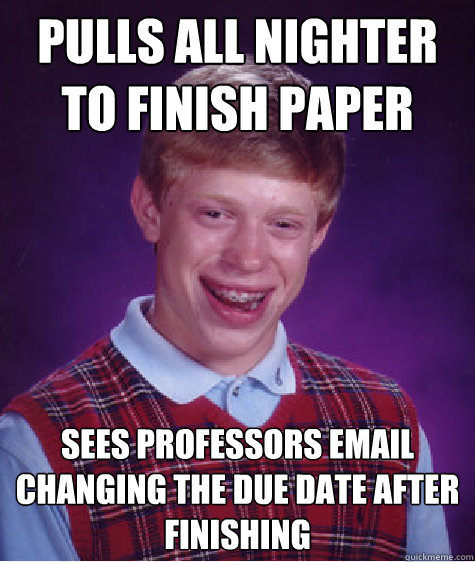 pulls all nighter to finish paper sees professors email chan - Bad Luck Brian