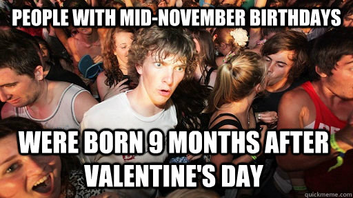 people with midnovember birthdays were born 9 months after  - Sudden Clarity Clarence