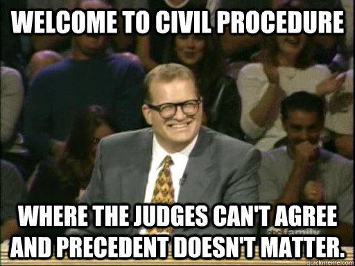 welcome to civil procedure where the judges cant agree and  - Drew Carey Whose Line