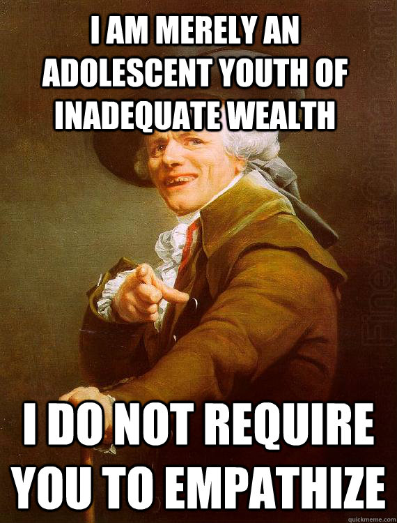 i am merely an adolescent youth of inadequate wealth i do no - Joseph decreux