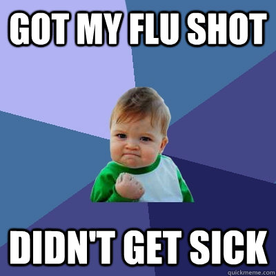 got my flu shot didnt get sick - Success Kid