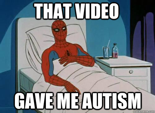 that video gave me autism - Sick Spiderman