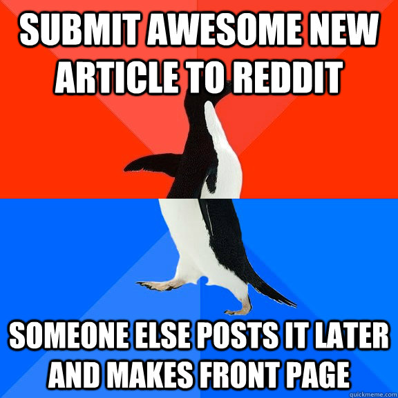 submit awesome new article to reddit someone else posts it l - Socially Awesome Awkward Penguin
