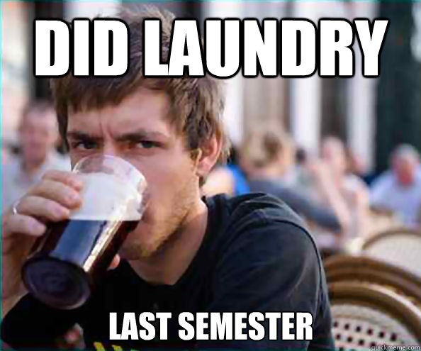 did laundry last semester - Lazy College Senior