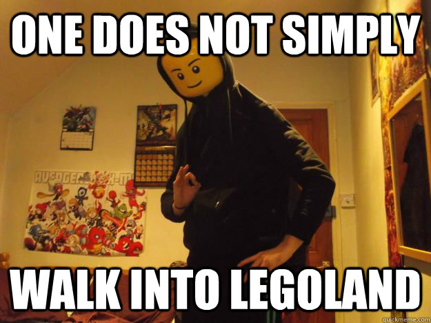 one does not simply walk into legoland - 