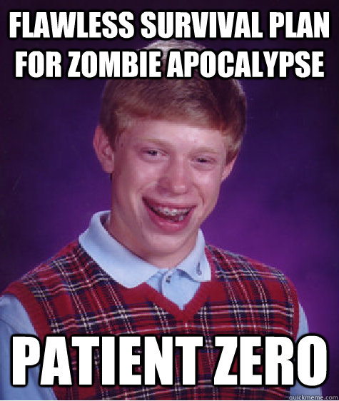 flawless survival plan for zombie apocalypse patient zero - Bad Luck Brian