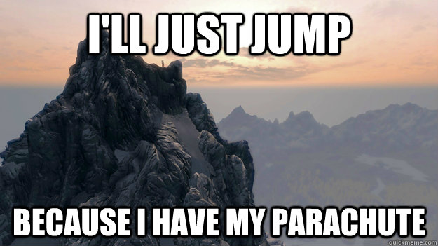 ill just jump because i have my parachute - Skyrim mountain
