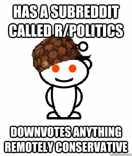 has a subreddit called rpolitics downvotes anything remotel - Scumbag Reddit