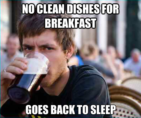 no clean dishes for breakfast goes back to sleep - Lazy College Senior