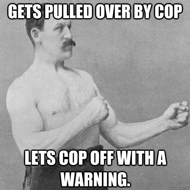 gets pulled over by cop lets cop off with a warning - overly manly man