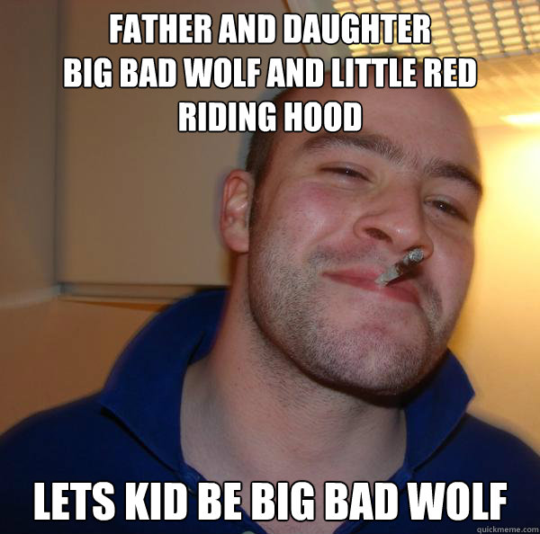 father and daughter big bad wolf and little red riding hood  - Good Guy Greg