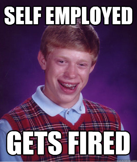 self employed gets fired - Bad Luck Brian
