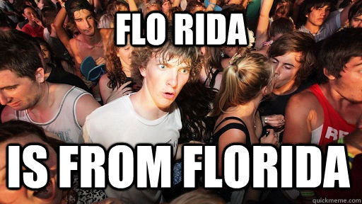 flo rida is from florida  - Sudden Clarity Clarence