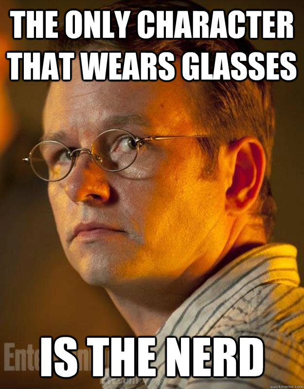 the only character that wears glasses is the nerd - 