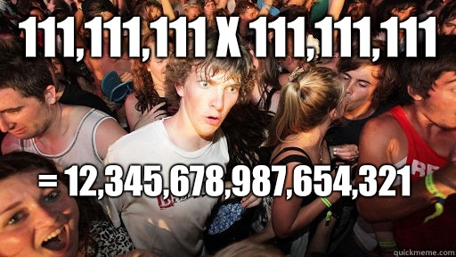 111111111 x 111111111 12345678987654321  - Sudden Clarity Clarence