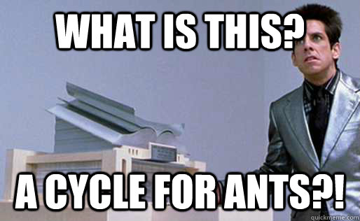 what is this a cycle for ants - Derek Zoolander Center for Kids Who Dont Read Good