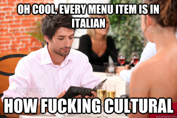 oh cool every menu item is in italian how fucking cultural - 