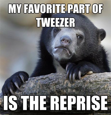 my favorite part of tweezer is the reprise - Confession Bear