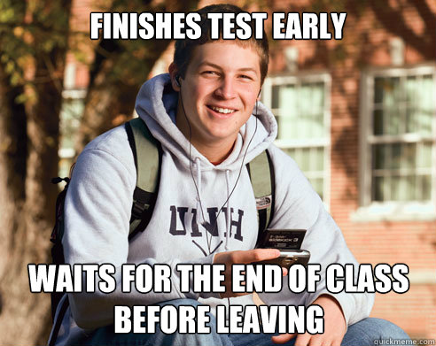 finishes test early waits for the end of class before leavin - College Freshman