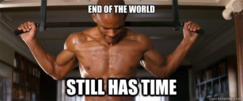end of the world still has time -