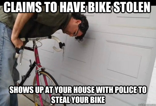 claims to have bike stolen shows up at your house with polic - Scumbag Redditor Bike Thief