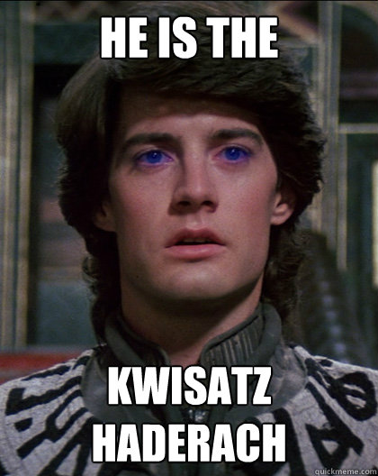 he is the kwisatz haderach - Paul Atreides