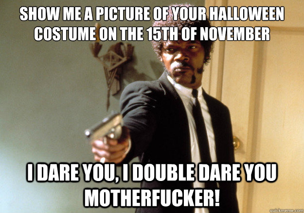 show me a picture of your halloween costume on the 15th of n - Samuel L Jackson