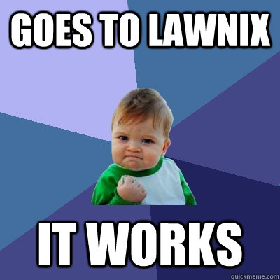 goes to lawnix it works - Success Kid