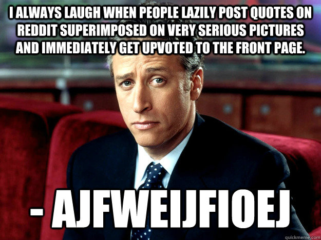 i always laugh when people lazily post quotes on reddit supe - Jon Stewart