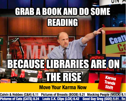 grab a book and do some reading because libraries are on the - Mad Karma with Jim Cramer