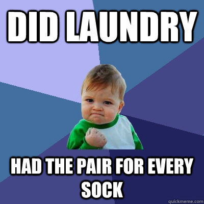 did laundry had the pair for every sock - Success Kid