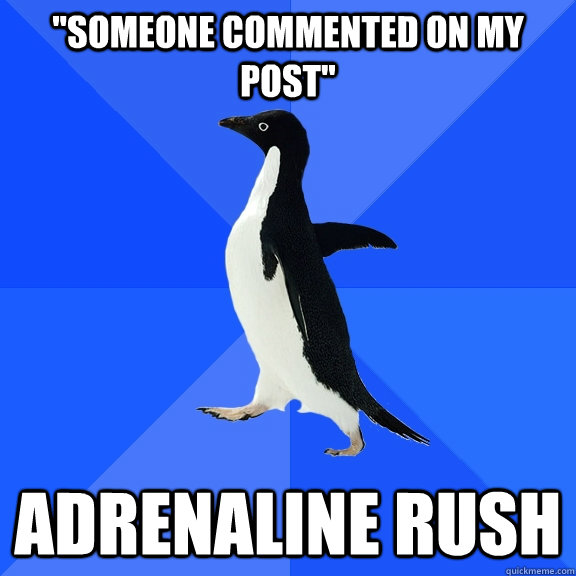 someone commented on my post adrenaline rush - Socially Awkward Penguin