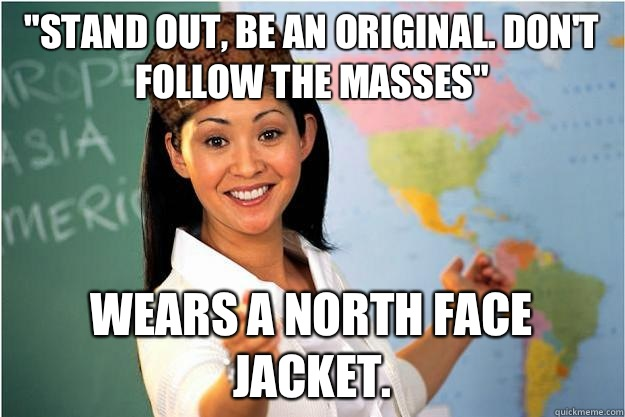 stand out be an original Dont follow the masses Wears a nort - Scumbag Teacher