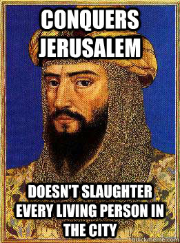 conquers jerusalem doesnt slaughter every living person in  - Good Guy Saladin