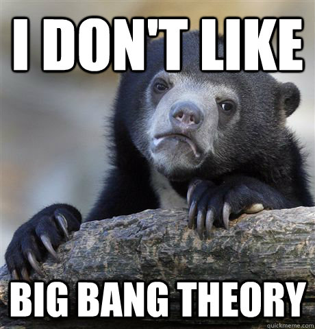 i dont like big bang theory - Confession Bear