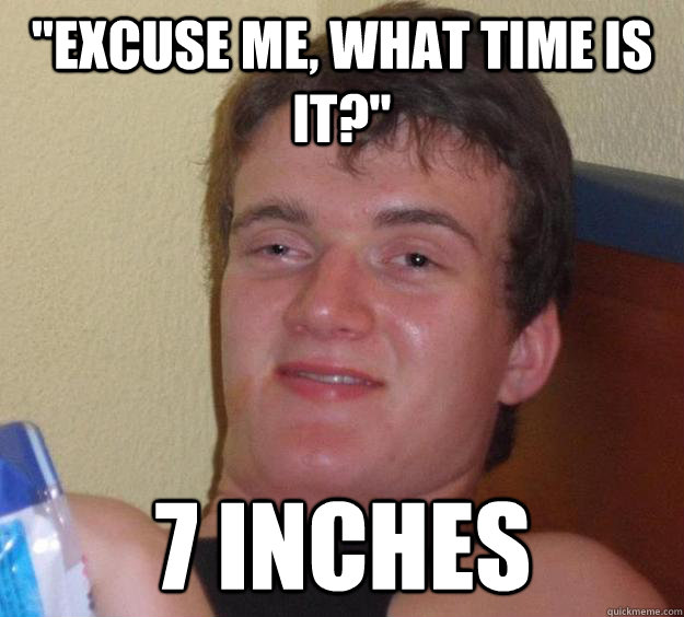 excuse me what time is it 7 inches - 10 Guy