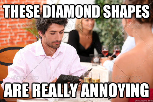 these diamond shapes are really annoying -