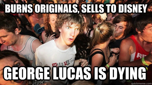 burns originals sells to disney george lucas is dying  - Sudden Clarity Clarence