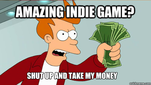 amazing indie game shut up and take my money - fry take my money