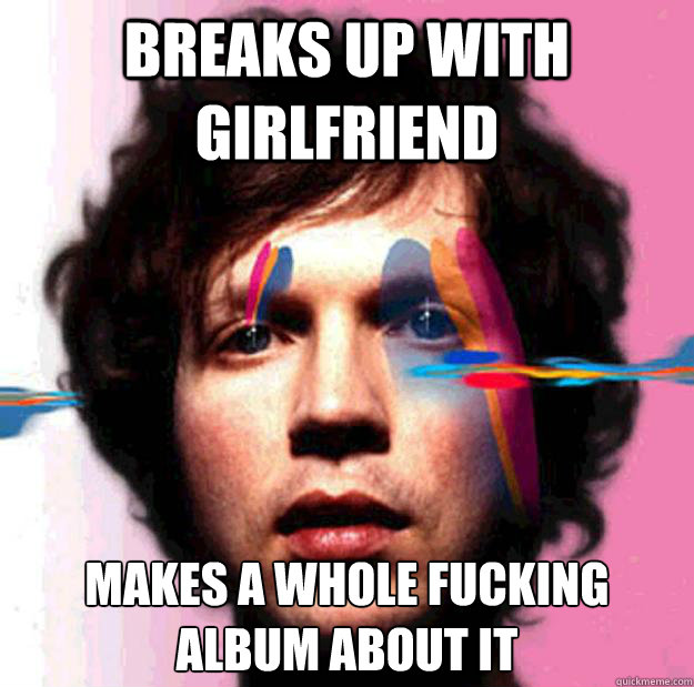 breaks up with girlfriend makes a whole fucking album about  - scumbag Beck