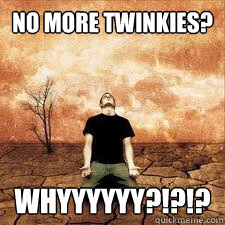 no more twinkies whyyyyyy - Twinkies