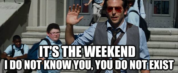 its the weekend i do not know you you do not exist - its the weekend, i do not know you, you do not exist
