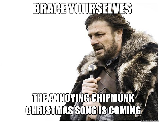 brace yourselves the annoying chipmunk christmas song is com - Imminent Ned