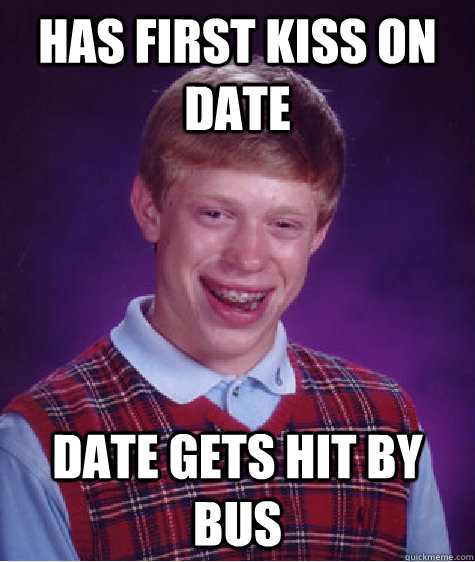 has first kiss on date date gets hit by bus - Bad Luck Brian